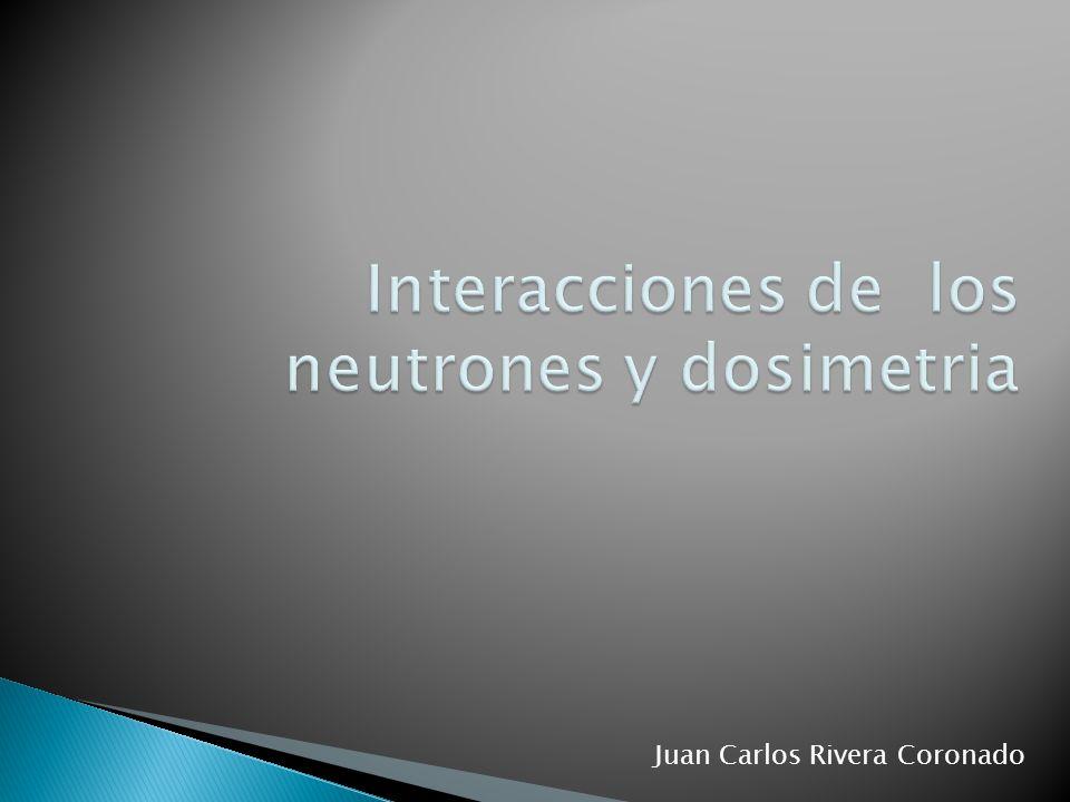  Neutrones térmicos ◦ Los neutrones térmicos son aquellos que estan en equilibrio térmico con el medio, a temperatura ambiente.