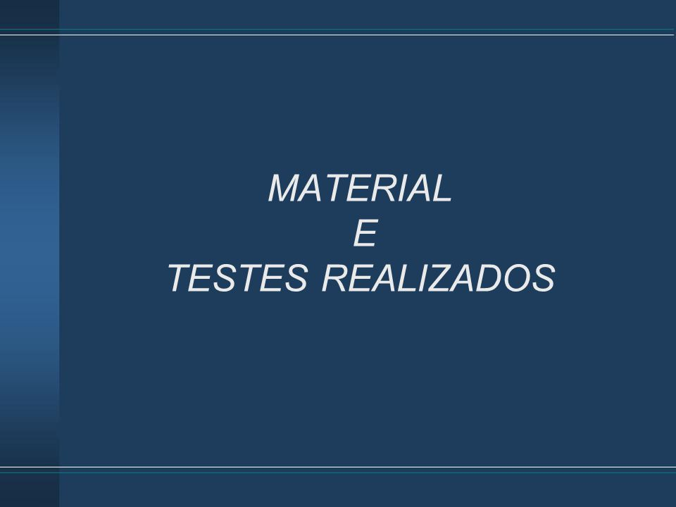 MATERIAL E TESTES REALIZADOS