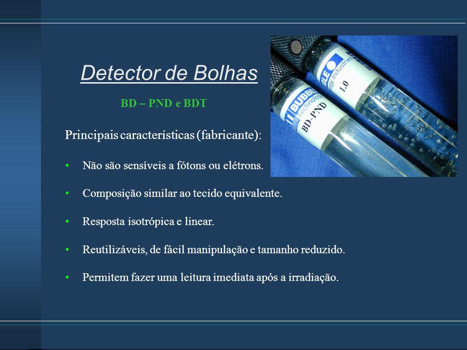 Principais características (fabricante): Não são sensíveis a fótons ou elétrons. Composição similar ao tecido equivalente. Resposta isotrópica e linea