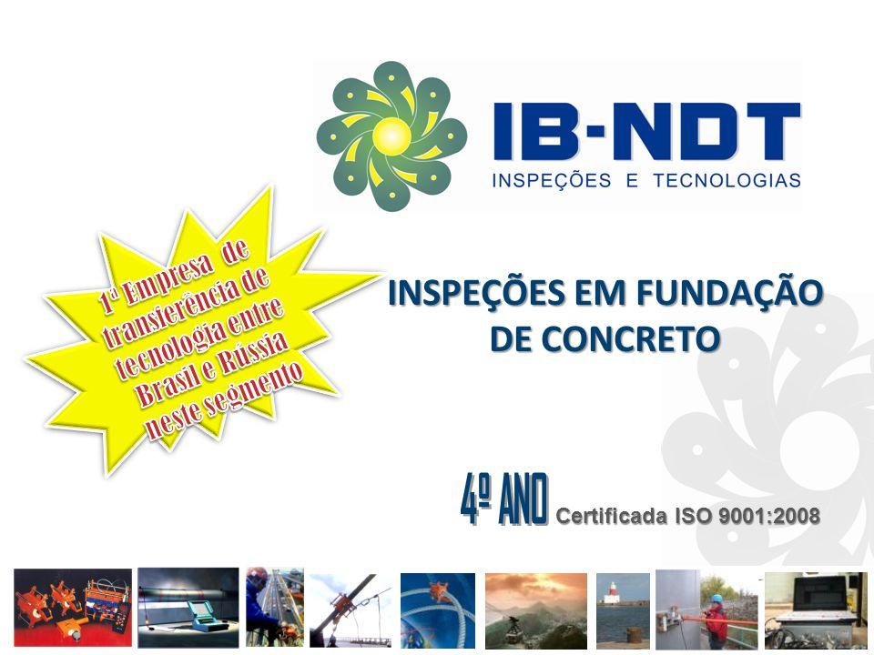 www.ib-ndt.com 1 INSPEÇÕES EM FUNDAÇÃO DE CONCRETO Certificada ISO 9001:2008