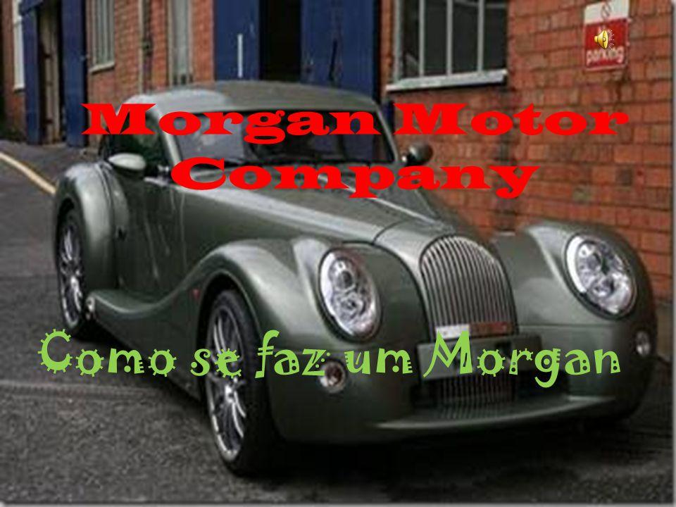 Morgan Motor Company Como se faz um Morgan