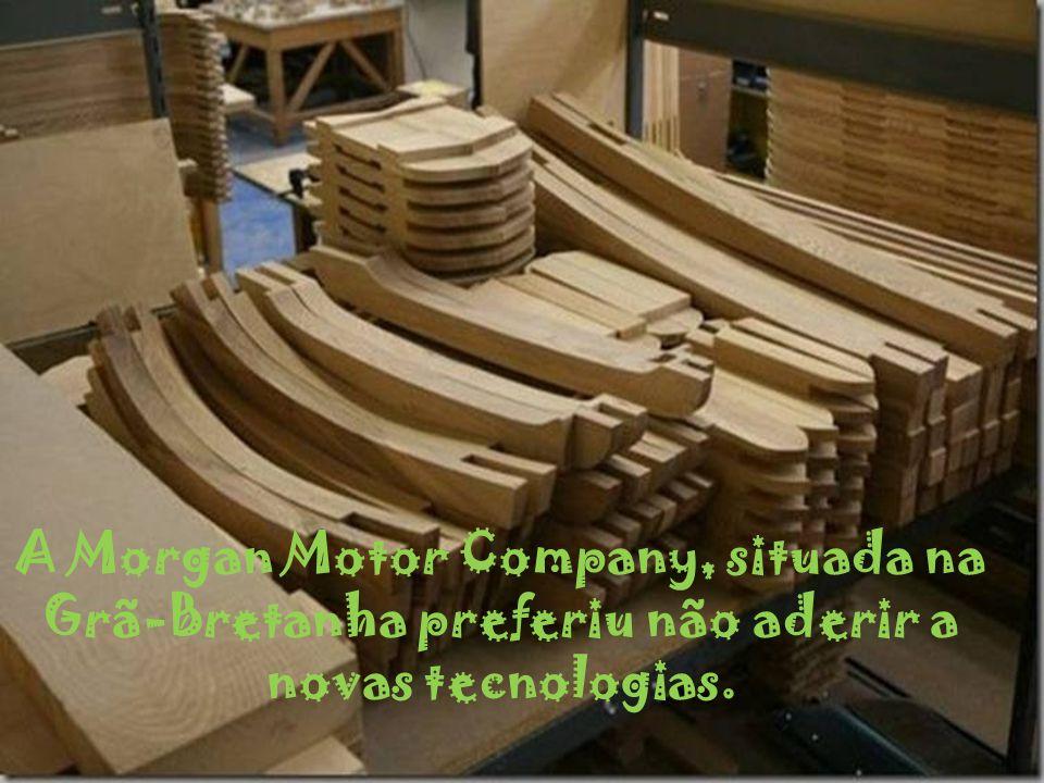A Morgan Motor Company, situada na Grã-Bretanha preferiu não aderir a novas tecnologias.