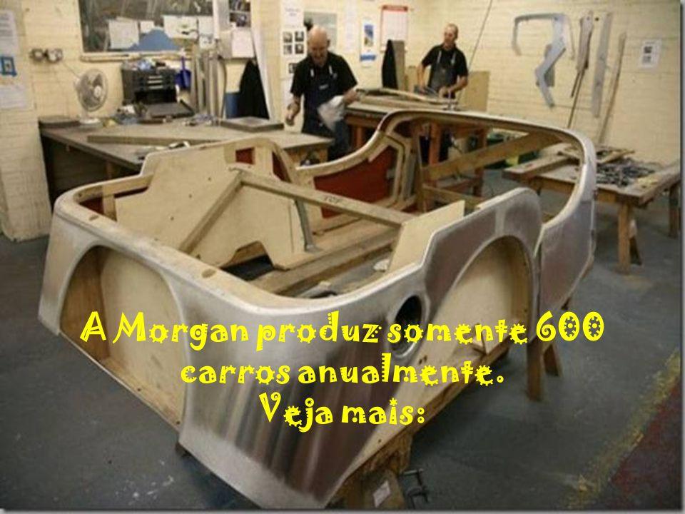 A Morgan produz somente 600 carros anualmente. Veja mais: