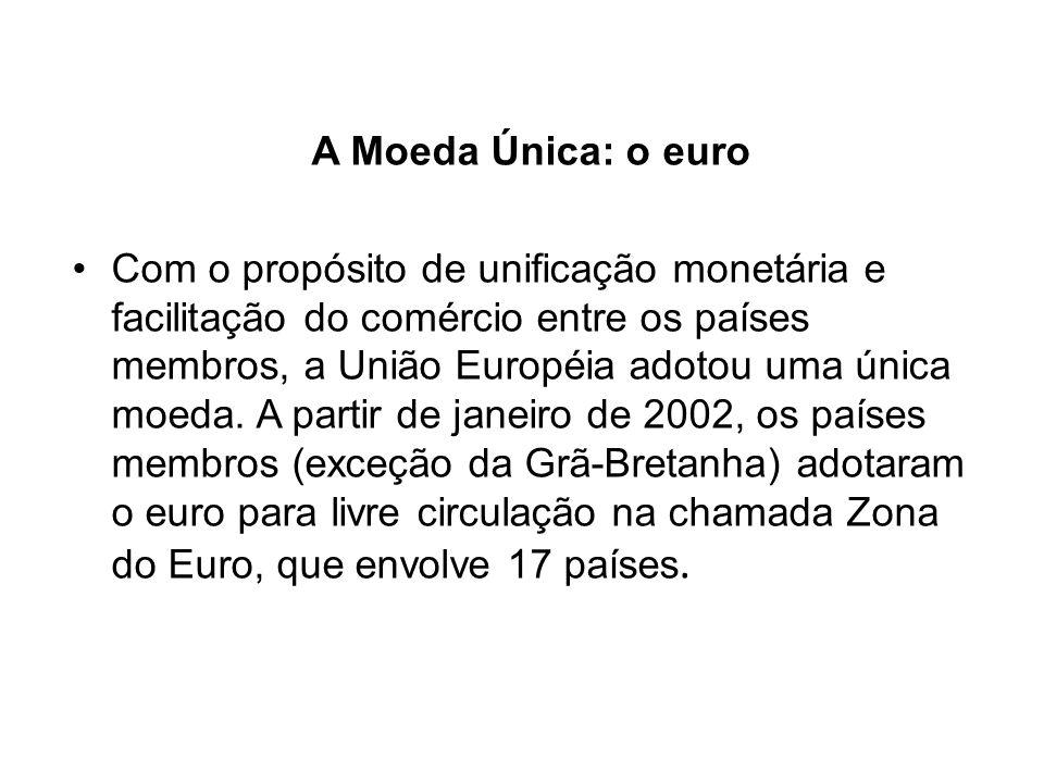 A Moeda Única: o euro Com o propósito de unificação monetária e facilitação do comércio entre os países membros, a União Européia adotou uma única moe