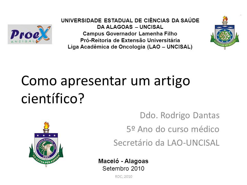 Como apresentar um artigo científico? Ddo. Rodrigo Dantas 5º Ano do curso médico Secretário da LAO-UNCISAL UNIVERSIDADE ESTADUAL DE CIÊNCIAS DA SAÚDE