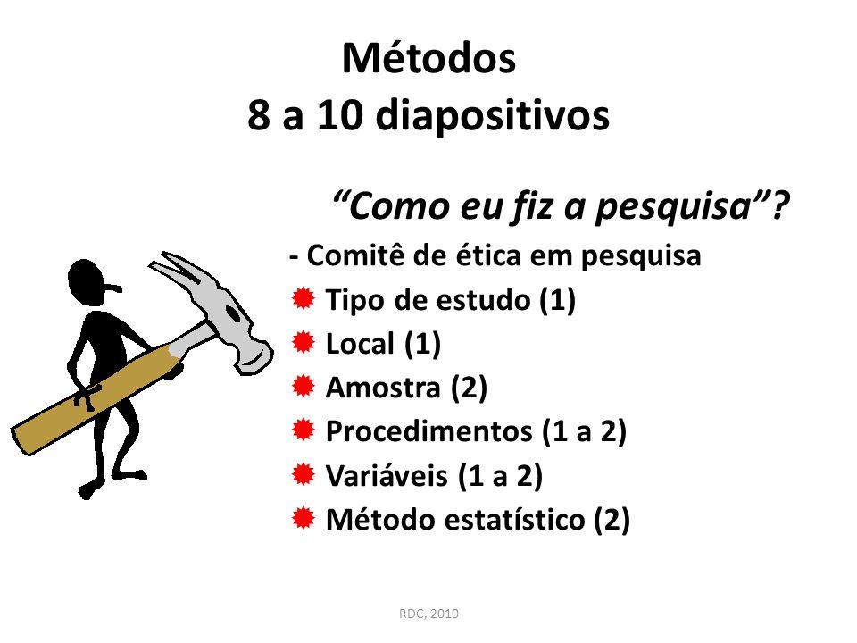 """Métodos 8 a 10 diapositivos """"Como eu fiz a pesquisa""""? - Comitê de ética em pesquisa  Tipo de estudo (1)  Local (1)  Amostra (2)  Procedimentos (1"""
