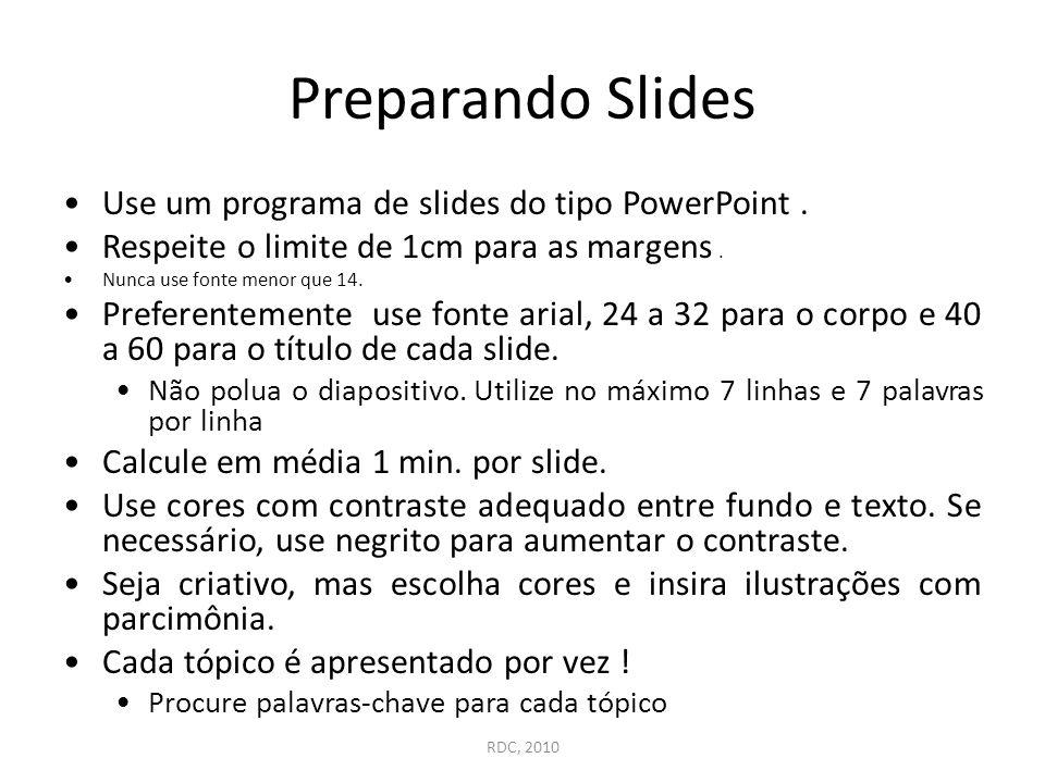Preparando Slides Use um programa de slides do tipo PowerPoint. Respeite o limite de 1cm para as margens. Nunca use fonte menor que 14. Preferentement