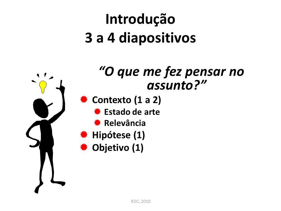 """Introdução 3 a 4 diapositivos """"O que me fez pensar no assunto?""""  Contexto (1 a 2)  Estado de arte  Relevância  Hipótese (1)  Objetivo (1) RDC, 20"""