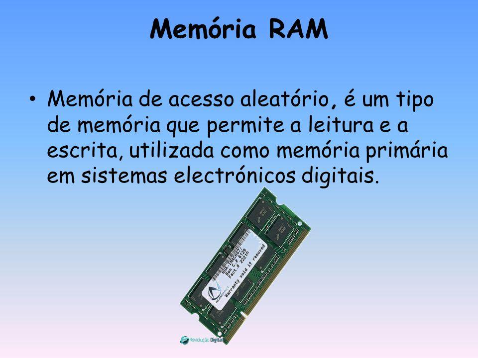 Memória RAM Memória de acesso aleatório, é um tipo de memória que permite a leitura e a escrita, utilizada como memória primária em sistemas electróni
