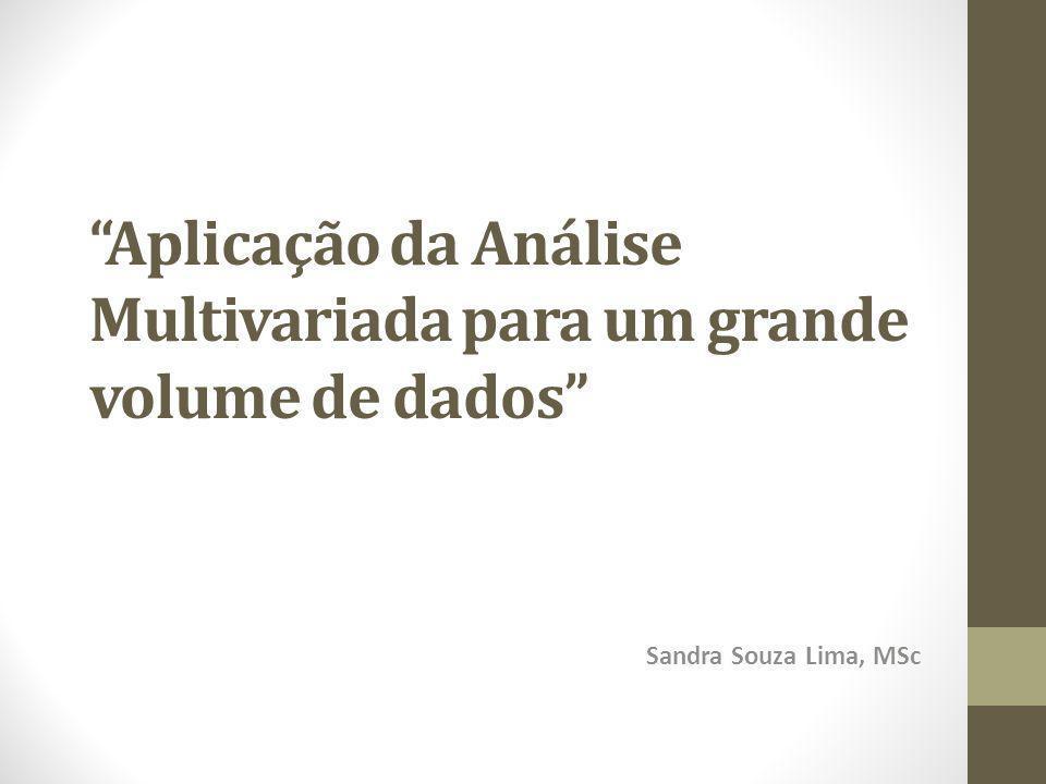 """""""Aplicação da Análise Multivariada para um grande volume de dados"""" Sandra Souza Lima, MSc"""
