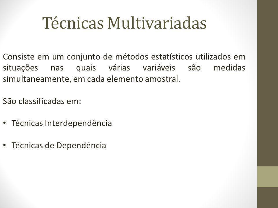 Técnicas Multivariadas Consiste em um conjunto de métodos estatísticos utilizados em situações nas quais várias variáveis são medidas simultaneamente,