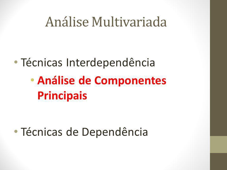 Análise Multivariada Técnicas Interdependência Análise de Componentes Principais Técnicas de Dependência