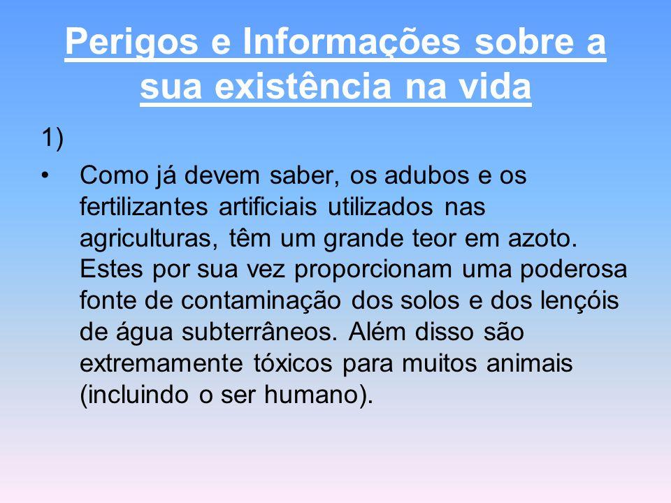 Perigos e Informações sobre a sua existência na vida 1) Como já devem saber, os adubos e os fertilizantes artificiais utilizados nas agriculturas, têm um grande teor em azoto.