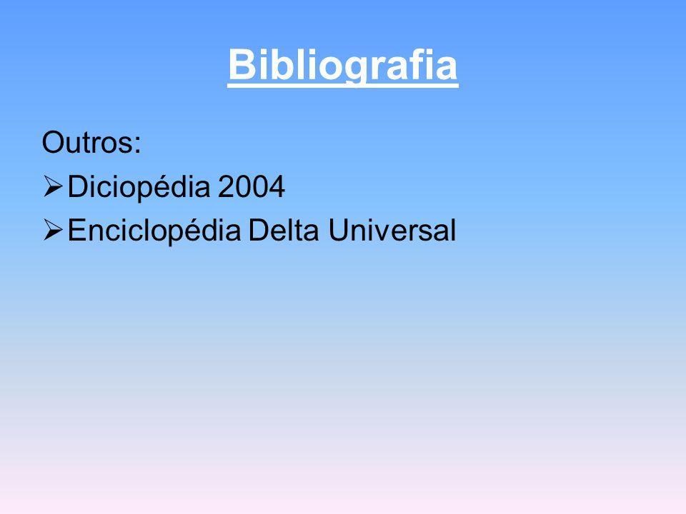 Bibliografia Outros:  Diciopédia 2004  Enciclopédia Delta Universal