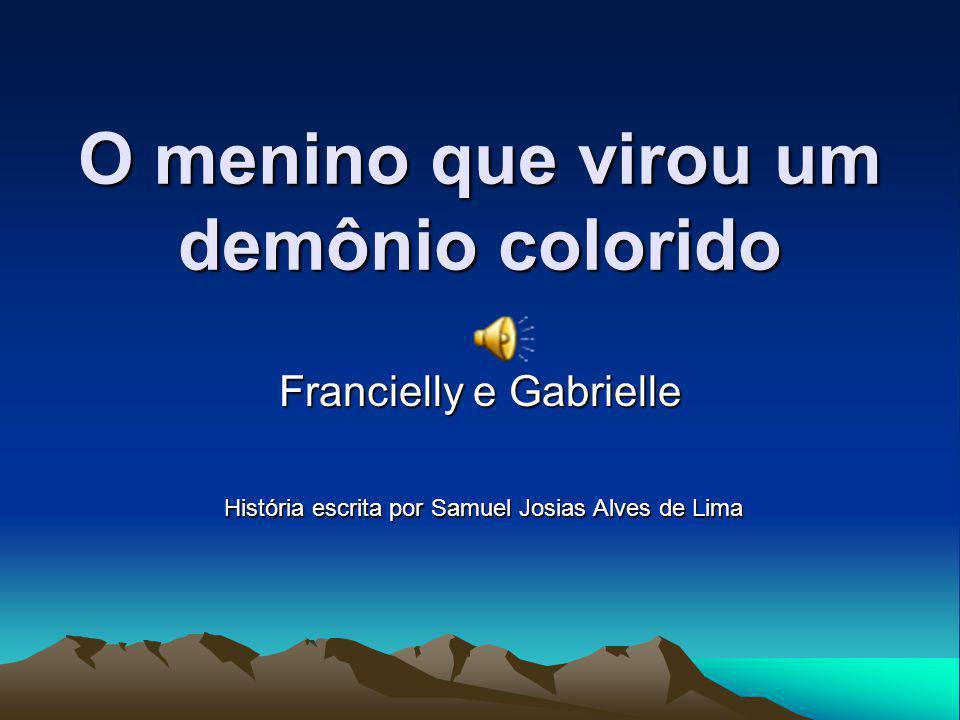 O menino que virou um demônio colorido Francielly e Gabrielle História escrita por Samuel Josias Alves de Lima