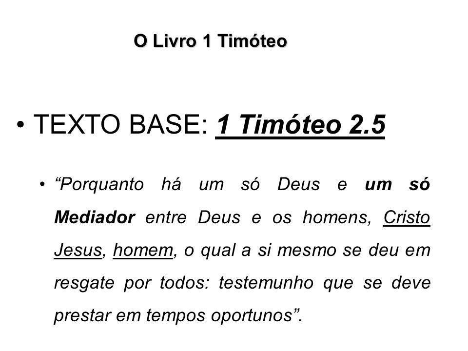 """O Livro 1 Timóteo TEXTO BASE: 1 Timóteo 2.5 """"Porquanto há um só Deus e um só Mediador entre Deus e os homens, Cristo Jesus, homem, o qual a si mesmo s"""