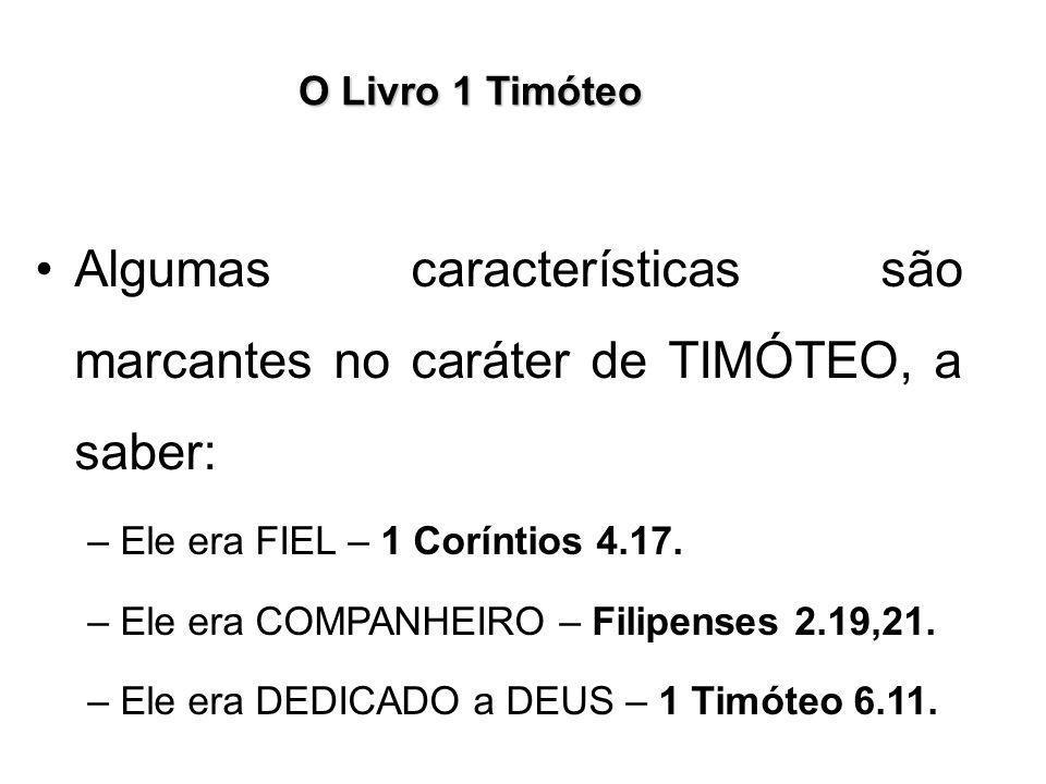 O Livro 1 Timóteo Algumas características são marcantes no caráter de TIMÓTEO, a saber: –Ele era FIEL – 1 Coríntios 4.17. –Ele era COMPANHEIRO – Filip