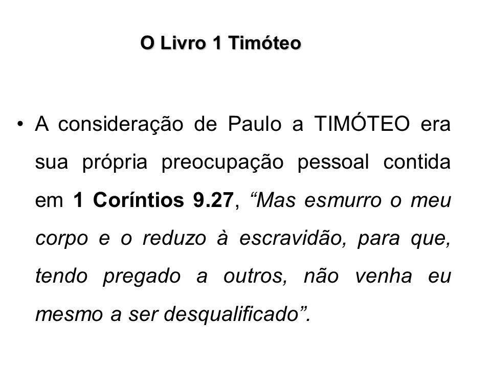 """O Livro 1 Timóteo A consideração de Paulo a TIMÓTEO era sua própria preocupação pessoal contida em 1 Coríntios 9.27, """"Mas esmurro o meu corpo e o redu"""