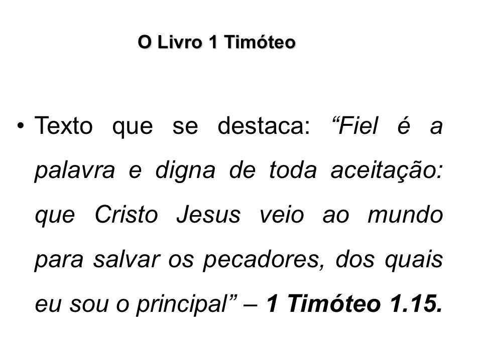 """O Livro 1 Timóteo Texto que se destaca: """"Fiel é a palavra e digna de toda aceitação: que Cristo Jesus veio ao mundo para salvar os pecadores, dos quai"""
