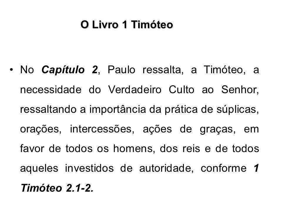 O Livro 1 Timóteo No Capítulo 2, Paulo ressalta, a Timóteo, a necessidade do Verdadeiro Culto ao Senhor, ressaltando a importância da prática de súpli