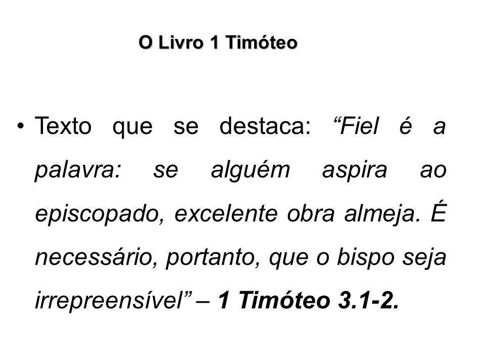 """O Livro 1 Timóteo Texto que se destaca: """"Fiel é a palavra: se alguém aspira ao episcopado, excelente obra almeja. É necessário, portanto, que o bispo"""