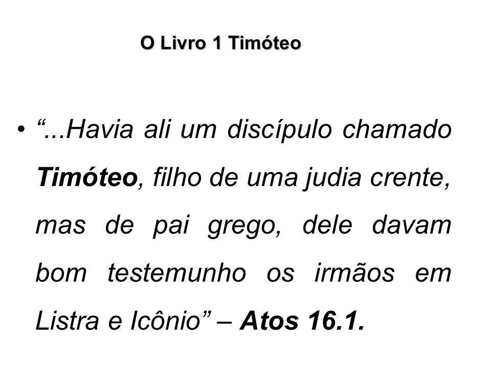 """O Livro 1 Timóteo """"...Havia ali um discípulo chamado Timóteo, filho de uma judia crente, mas de pai grego, dele davam bom testemunho os irmãos em List"""