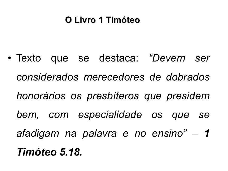 """O Livro 1 Timóteo Texto que se destaca: """"Devem ser considerados merecedores de dobrados honorários os presbíteros que presidem bem, com especialidade"""