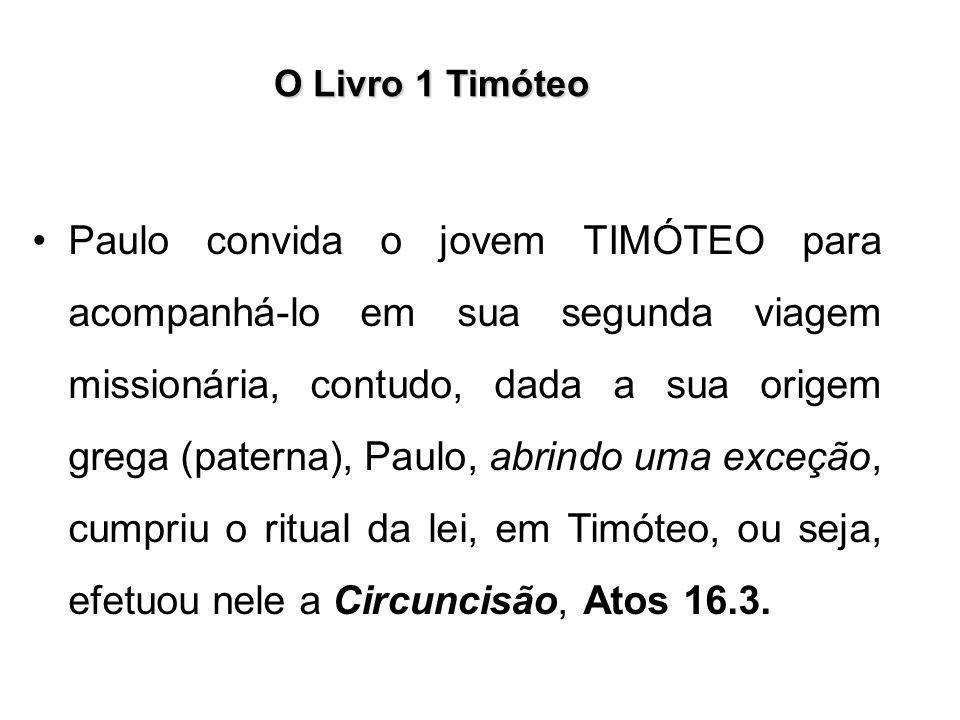 O Livro 1 Timóteo Paulo convida o jovem TIMÓTEO para acompanhá-lo em sua segunda viagem missionária, contudo, dada a sua origem grega (paterna), Paulo