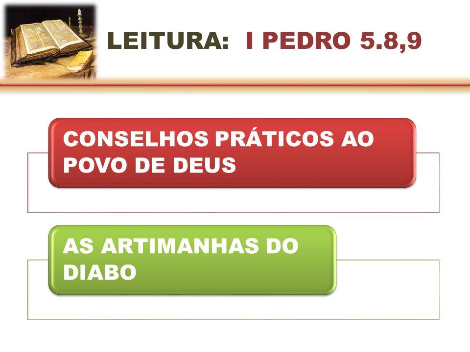 LEITURA: I PEDRO 5.8,9 CONSELHOS PRÁTICOS AO POVO DE DEUS AS ARTIMANHAS DO DIABO