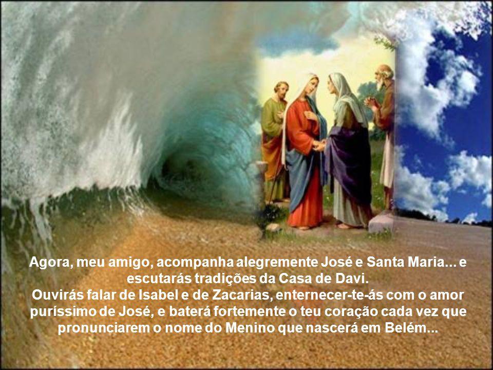 O Batista, ainda por nascer, estremece... (Lc 1,41). – A humildade de Maria derrama-se no Magnificat... – E tu e eu, que somos – que éramos – uns sobe