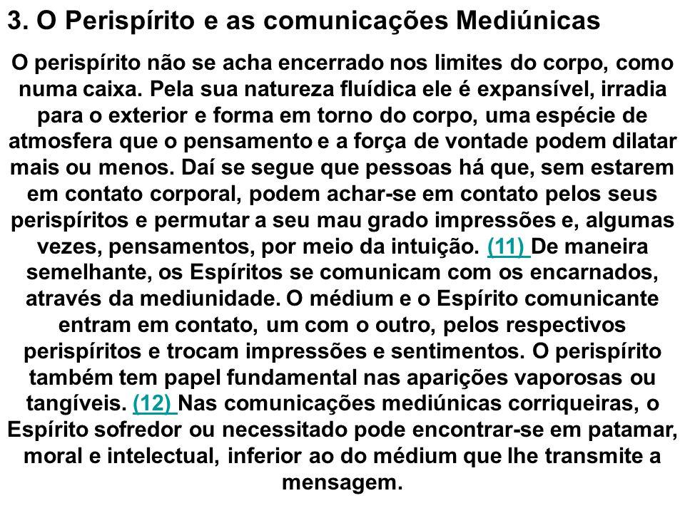 3. O Perispírito e as comunicações Mediúnicas O perispírito não se acha encerrado nos limites do corpo, como numa caixa. Pela sua natureza fluídica el