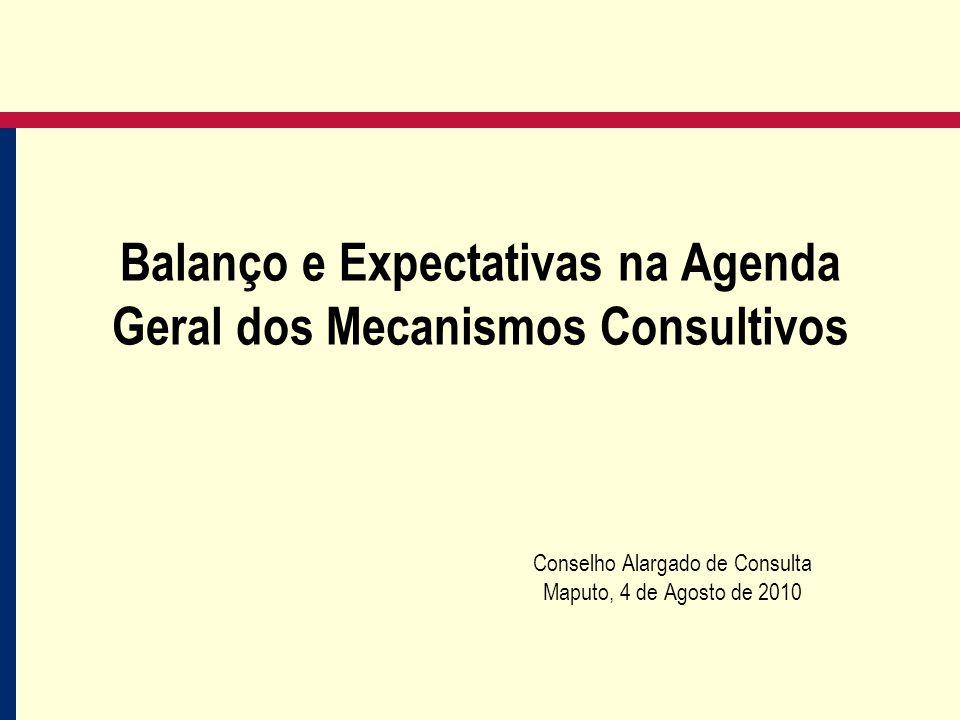 Balanço e Expectativas na Agenda Geral dos Mecanismos Consultivos Conselho Alargado de Consulta Maputo, 4 de Agosto de 2010