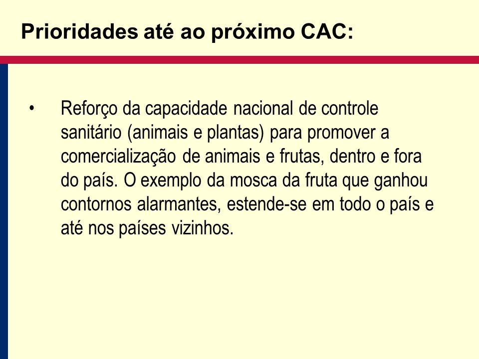 Prioridades até ao próximo CAC: Reforço da capacidade nacional de controle sanitário (animais e plantas) para promover a comercialização de animais e frutas, dentro e fora do país.