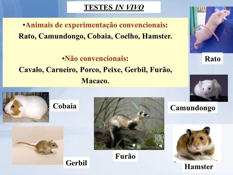 Animais de experimentação convencionais: Rato, Camundongo, Cobaia, Coelho, Hamster. Não convencionais: Cavalo, Carneiro, Porco, Peixe, Gerbil, Furão,
