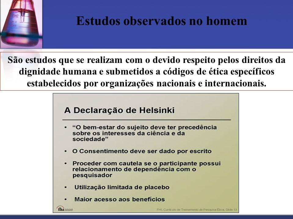 Estudos observados no homem São estudos que se realizam com o devido respeito pelos direitos da dignidade humana e submetidos a códigos de ética espec