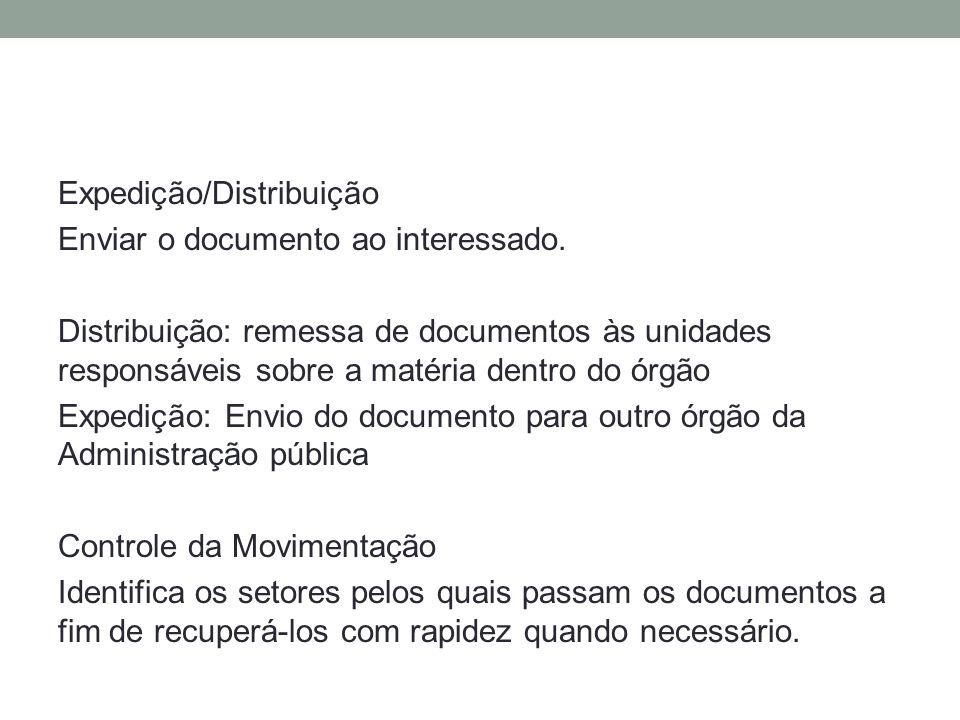 Expedição/Distribuição Enviar o documento ao interessado. Distribuição: remessa de documentos às unidades responsáveis sobre a matéria dentro do órgão