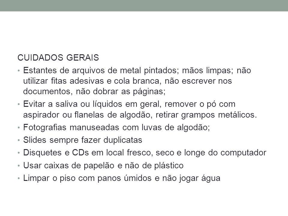 CUIDADOS GERAIS Estantes de arquivos de metal pintados; mãos limpas; não utilizar fitas adesivas e cola branca, não escrever nos documentos, não dobra