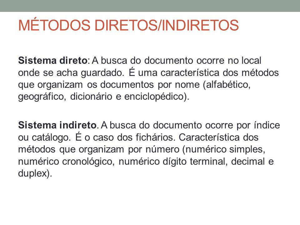 MÉTODOS DIRETOS/INDIRETOS Sistema direto: A busca do documento ocorre no local onde se acha guardado. É uma característica dos métodos que organizam o