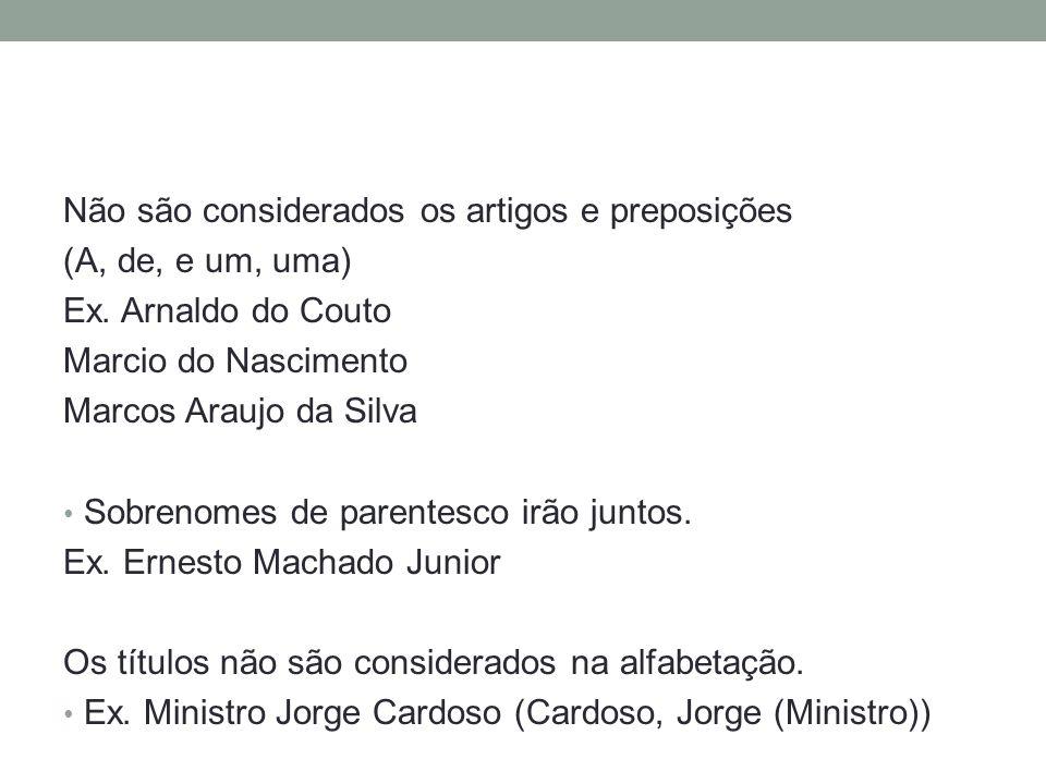 Não são considerados os artigos e preposições (A, de, e um, uma) Ex. Arnaldo do Couto Marcio do Nascimento Marcos Araujo da Silva Sobrenomes de parent