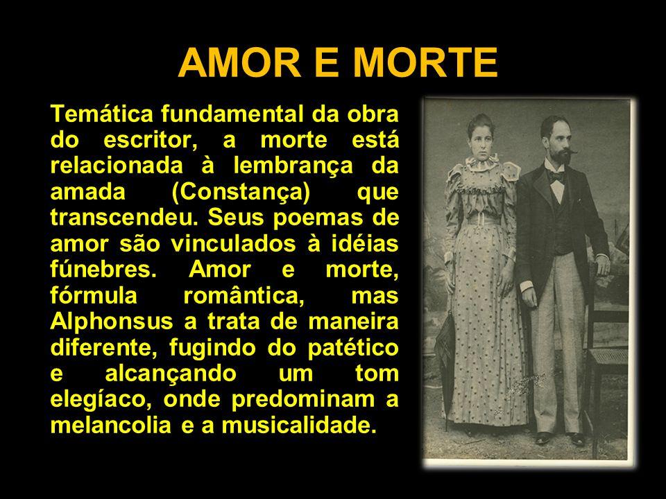 AMOR E MORTE Temática fundamental da obra do escritor, a morte está relacionada à lembrança da amada (Constança) que transcendeu. Seus poemas de amor