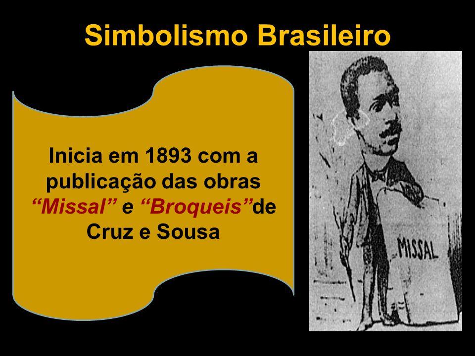 """Simbolismo Brasileiro Inicia em 1893 com a publicação das obras """"Missal"""" e """"Broqueis""""de Cruz e Sousa"""