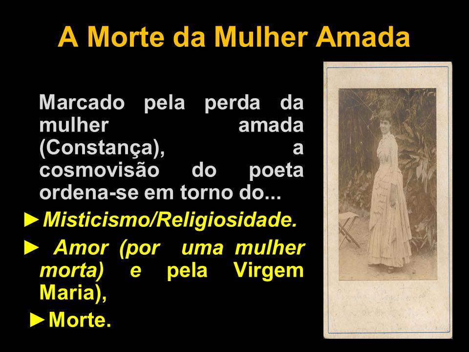 A Morte da Mulher Amada Marcado pela perda da mulher amada (Constança), a cosmovisão do poeta ordena-se em torno do... ►Misticismo/Religiosidade. ► Am