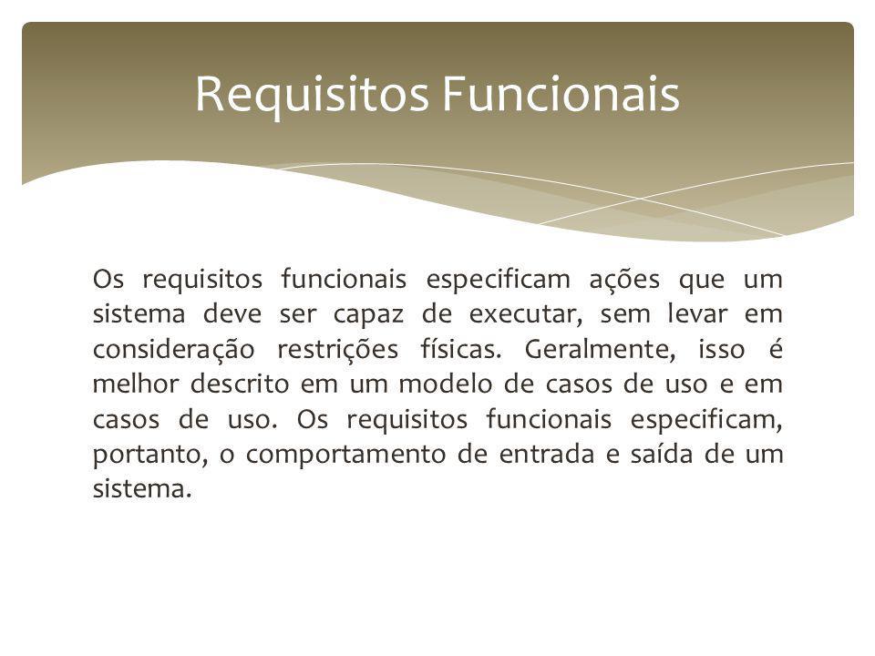 Os requisitos funcionais especificam ações que um sistema deve ser capaz de executar, sem levar em consideração restrições físicas.