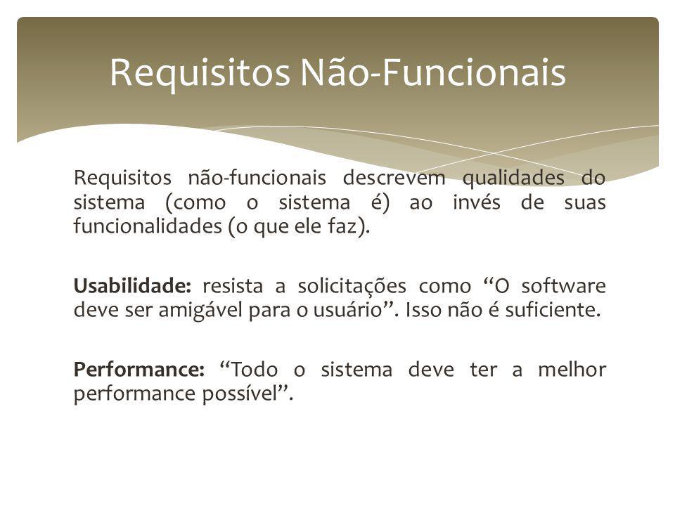 Requisitos não-funcionais descrevem qualidades do sistema (como o sistema é) ao invés de suas funcionalidades (o que ele faz).