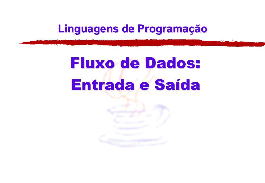 Linguagens de Programação Fluxo de Dados: Entrada e Saída