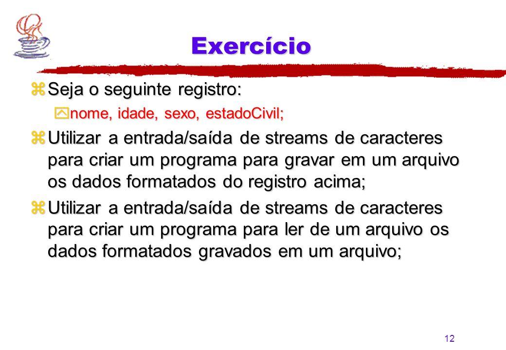 12 Exercício zSeja o seguinte registro: ynome, idade, sexo, estadoCivil; zUtilizar a entrada/saída de streams de caracteres para criar um programa par