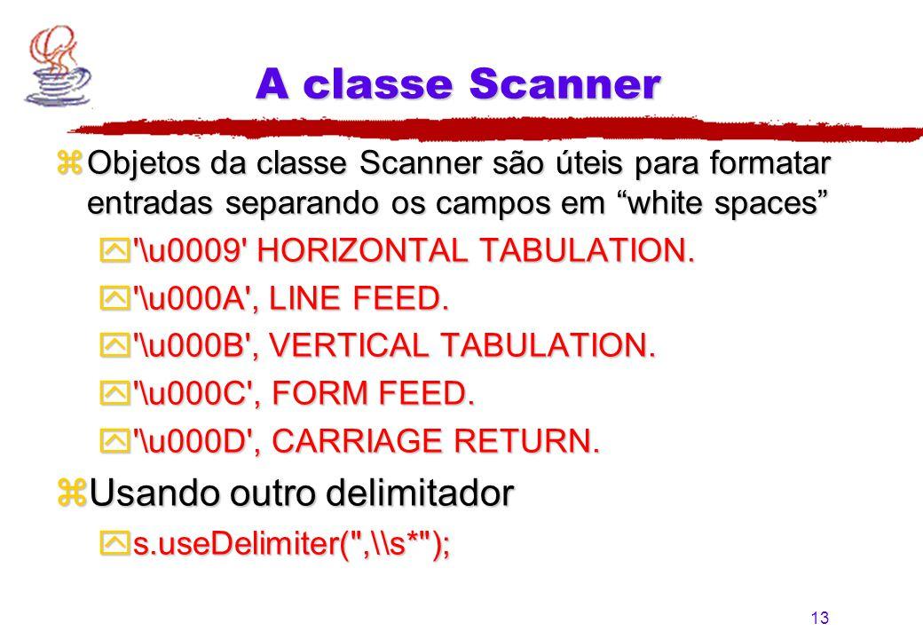 """13 A classe Scanner zObjetos da classe Scanner são úteis para formatar entradas separando os campos em """"white spaces"""" y'\u0009' HORIZONTAL TABULATION."""