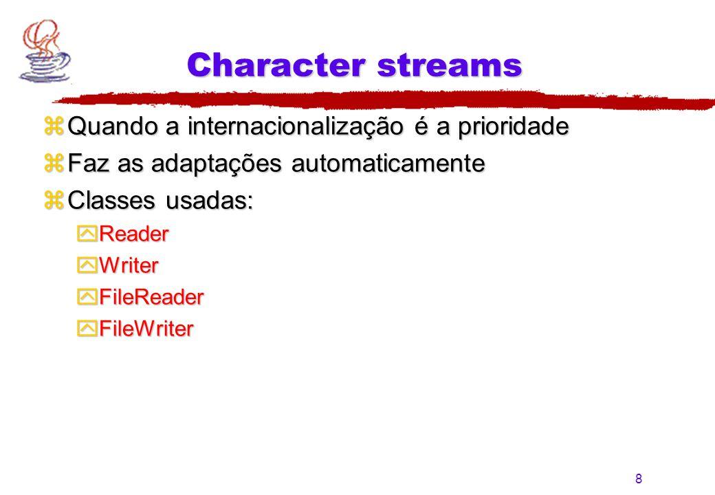 8 Character streams zQuando a internacionalização é a prioridade zFaz as adaptações automaticamente zClasses usadas: yReader yWriter yFileReader yFile