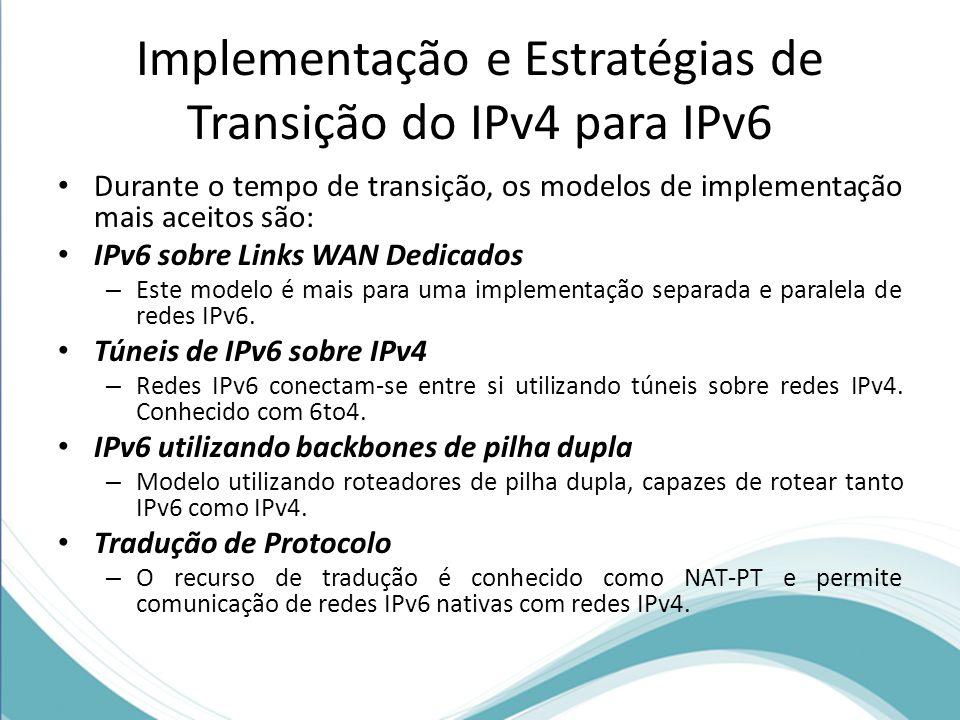 Implementação e Estratégias de Transição do IPv4 para IPv6 Durante o tempo de transição, os modelos de implementação mais aceitos são: IPv6 sobre Link