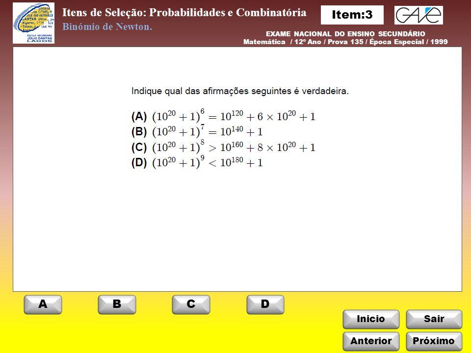 Itens de Seleção: Probabilidades e Combinatória InicioSair Próximo ABCD Binómio de Newton. EXAME NACIONAL DO ENSINO SECUNDÁRIO Matemática / 12º Ano /